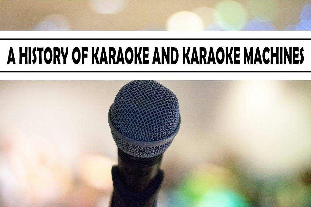 A History Of Karaoke And Karaoke Machines