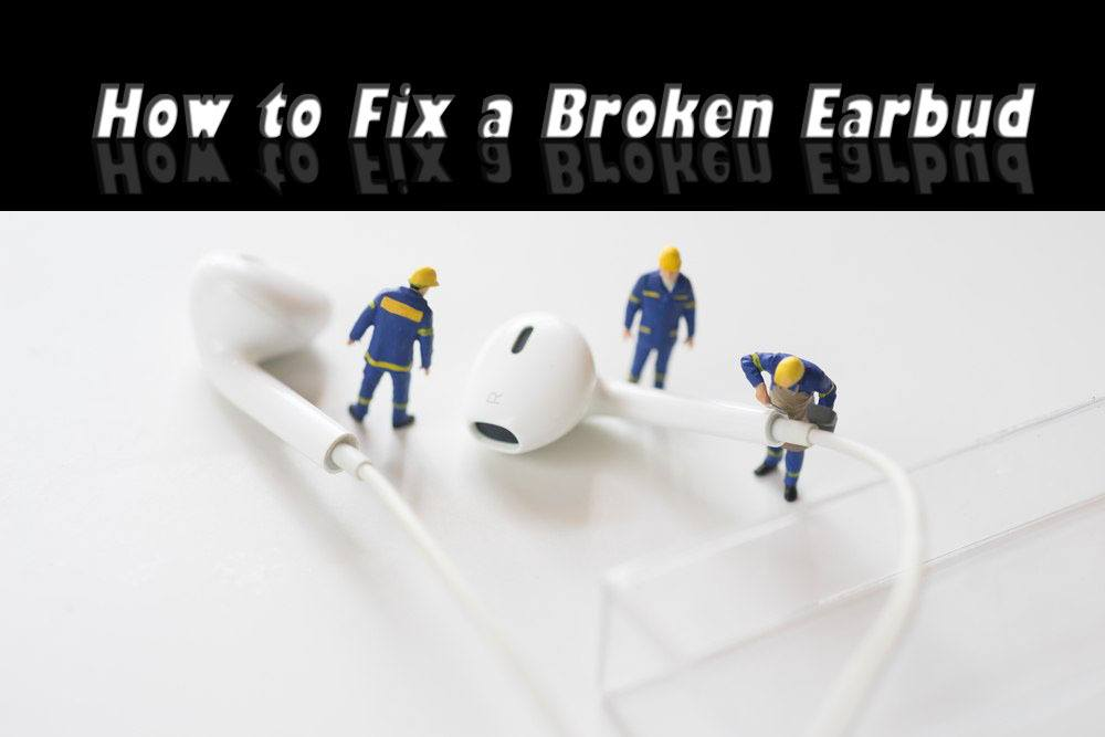 How to Fix a Broken Earbud