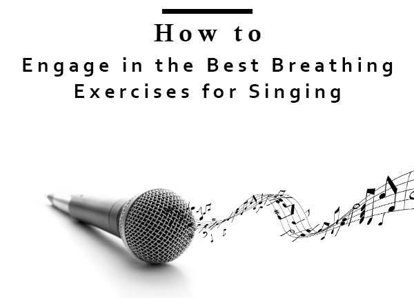 engage in the best breathing exercises for singing